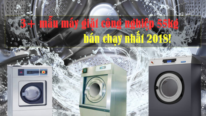 3+mẫu máy giặt công nghiệp 55kg tốt nhất